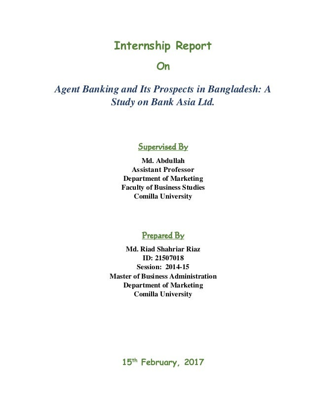 Internship Report On Agent Banking and Its Prospects in Bangladesh: A Study on Bank Asia Ltd. Supervised By Md. Abdullah A...
