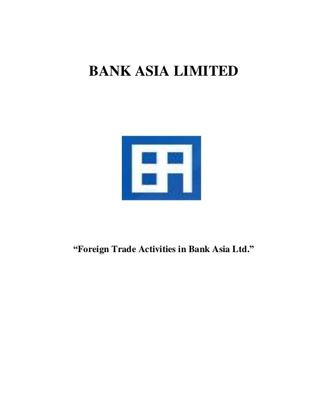 """BANK ASIA LIMITED""""Foreign Trade Activities in Bank Asia Ltd."""""""