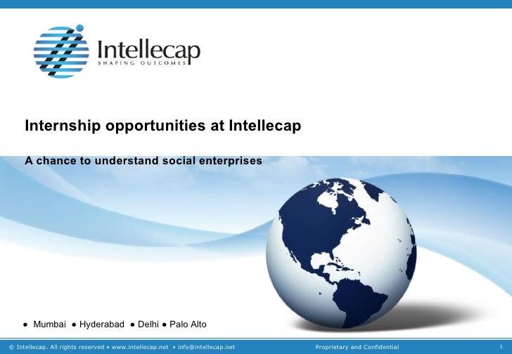 Internship opportunities at Intellecap A chance to understand social enterprises ●  Mumbai  ● Hyderabad  ● Delhi ● Palo Alto