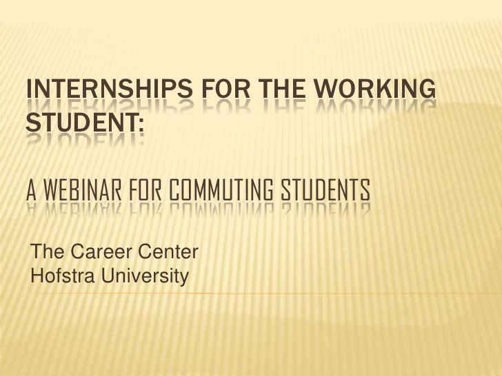 InternshipS for the working student: a webinar for commuting students<br />The Career Center<br />Hofstra University<br />