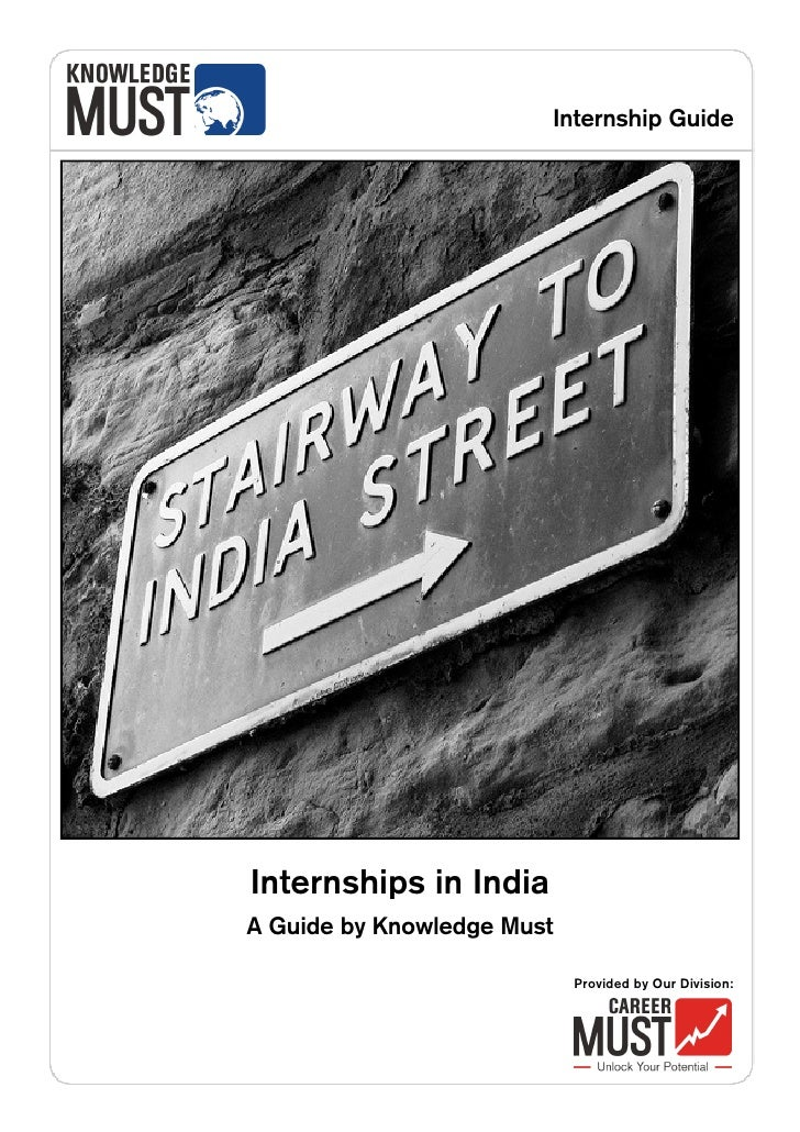 Internship Guide     Internships in India A Guide by Knowledge Must                              Provided by Our Division: