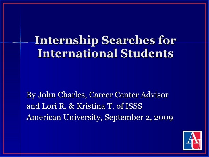 Internship Searches for International Students By John Charles, Career Center Advisor and Lori R. & Kristina T. of ISSS  A...