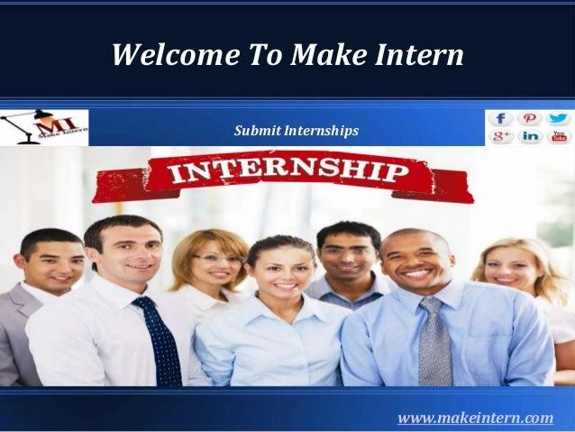 Welcome To Make Intern www.makeintern.com Submit Internships