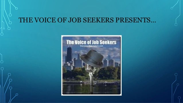 THE VOICE OF JOB SEEKERS PRESENTS…