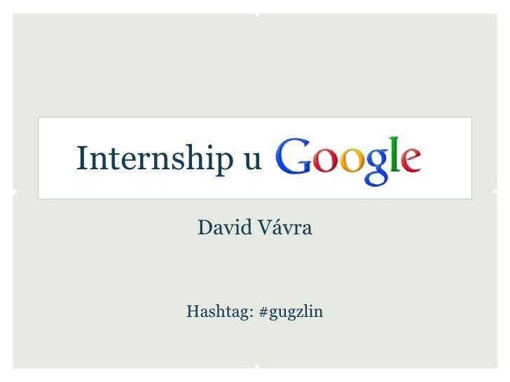 Internship u        David Vávra       Hashtag: #gugzlin