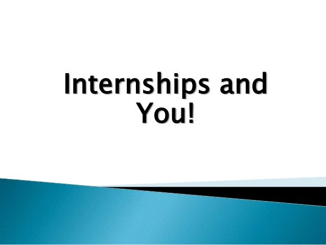 Internships and      You!