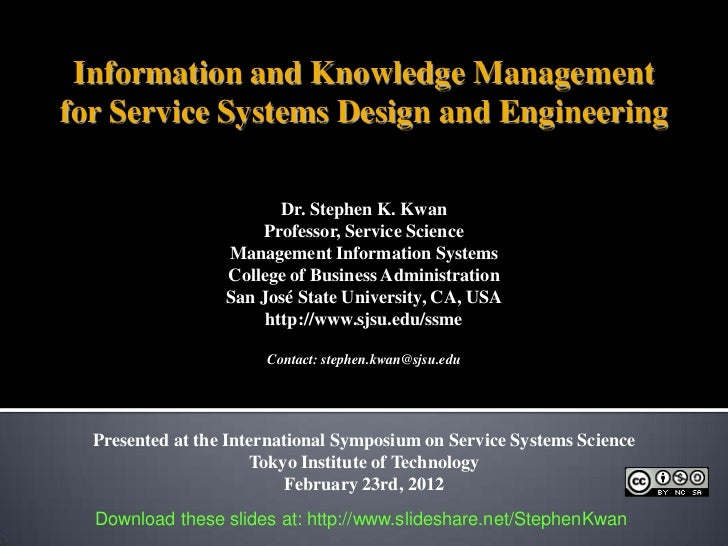 Information and Knowledge Managementfor Service Systems Design and Engineering                         Dr. Stephen K. Kwan...