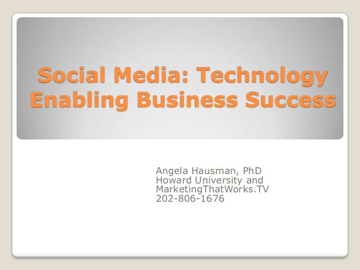 Social Media: Technology Enabling Business Success<br />Angela Hausman, PhD<br />Howard University and MarketingThatWorks....