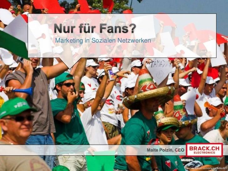 Nur für Fans?<br />Marketing in Sozialen Netzwerken<br />Malte Polzin, CEO<br />http://www.flickr.com/photos/teliko82<br />