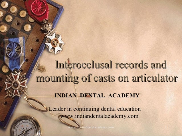 Interocclusal records andInterocclusal records and mounting of casts on articulatormounting of casts on articulator 1 INDI...