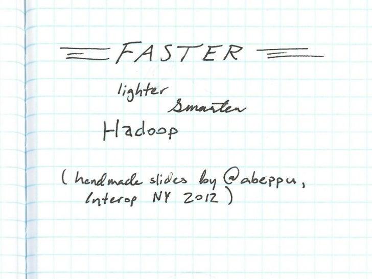 Faster, lighter, smarter Hadoop
