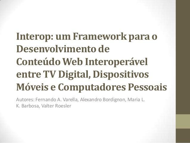 Interop: um Framework para o Desenvolvimento de Conteúdo Web Interoperável entre TV Digital, Dispositivos Móveis e Computa...