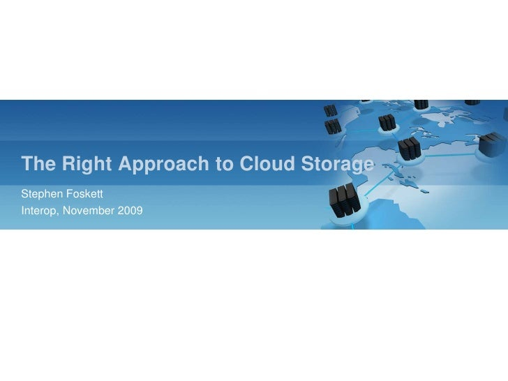 The Right Approach to Cloud Storage<br />Stephen Foskett<br />Interop, November 2009<br />