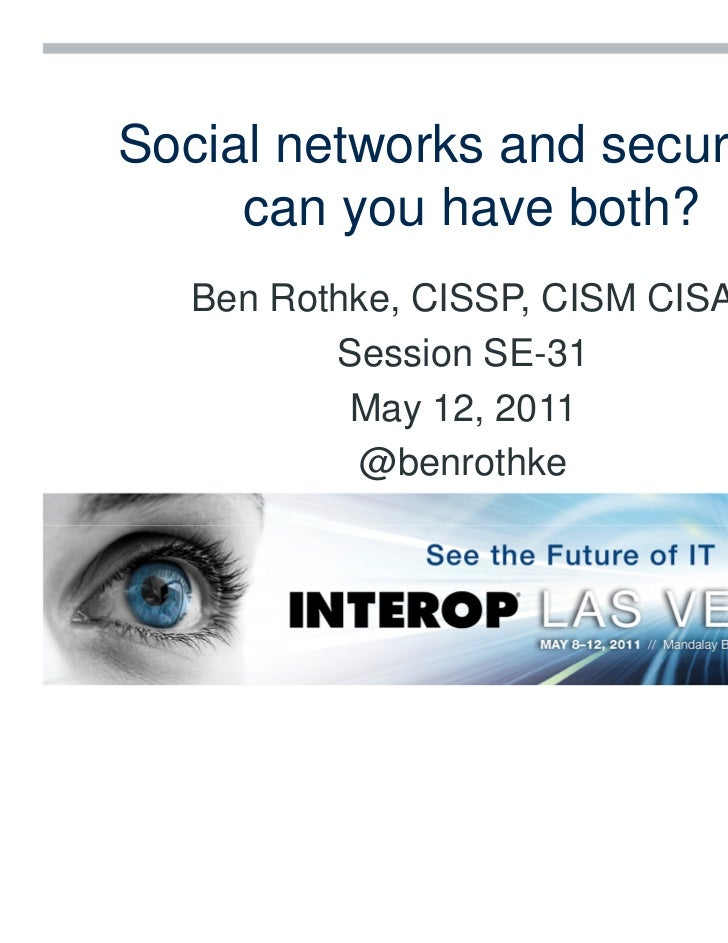 Social networks and security –     can you have both?   Ben Rothke, CISSP, CISM CISA          Session SE-31           May ...