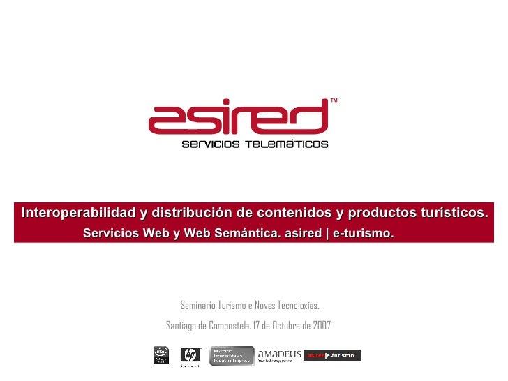 Interoperabilidad y distribución de contenidos y productos turísticos. Seminario Turismo e Novas Tecnoloxías. Santiago de ...