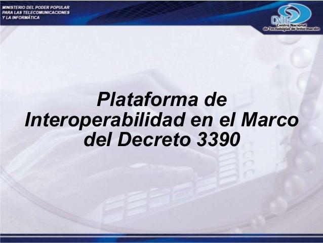 Plataforma de Interoperabilidad en el Marco del Decreto 3390