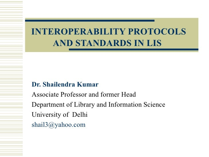 INTEROPERABILITY PROTOCOLS AND STANDARDS IN LIS   Dr. Shailendra Kumar Associate Professor and former Head Department of L...