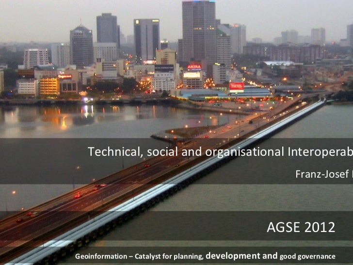 AGSE 2012: Interoperabilitys                                  Technical, social and organisational Interoperab            ...