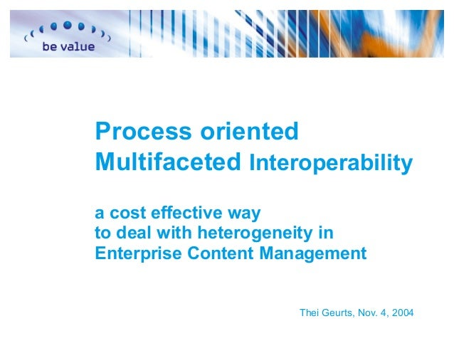 Process oriented Multifaceted Interoperability a cost effective way to deal with heterogeneity in Enterprise Content Manag...