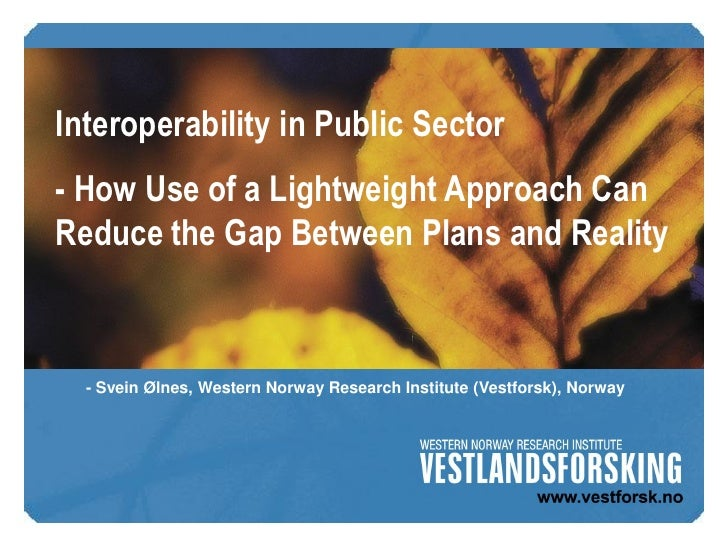 Interoperability in Public Sector - How Use of a Lightweight Approach Can Reduce the Gap Between Plans and Reality      - ...