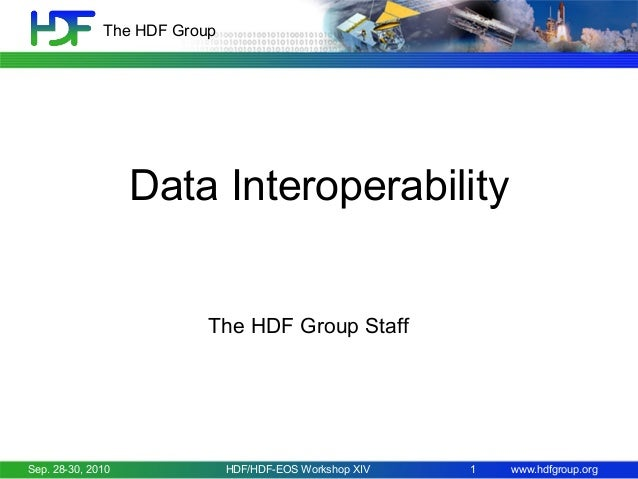 The HDF Group  Data Interoperability The HDF Group Staff  Sep. 28-30, 2010  HDF/HDF-EOS Workshop XIV  1  www.hdfgroup.org