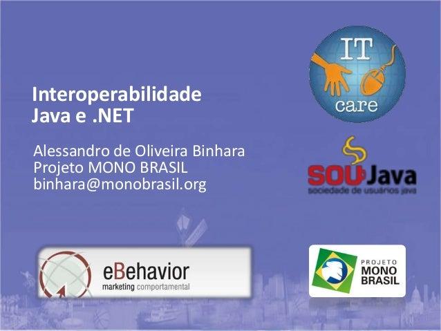 Alessandro de Oliveira Binhara Projeto MONO BRASIL binhara@monobrasil.org Interoperabilidade Java e .NET