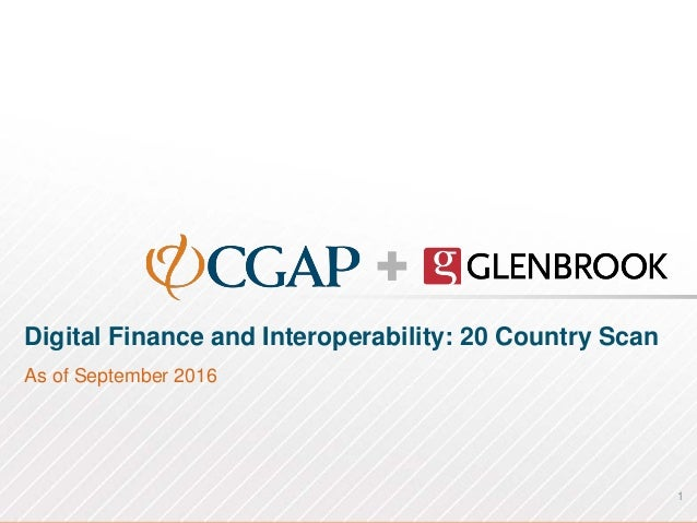 1 Digital Finance and Interoperability: 20 Country Scan As of September 2016
