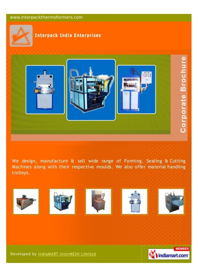 We design, manufacture & sell wide range of Forming, Sealing & CuttingMachines along with their respective moulds. We also...