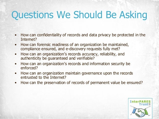 Questions We Should Be Asking • How can confidentiality of records and data privacy be protected in the Internet? • How ca...
