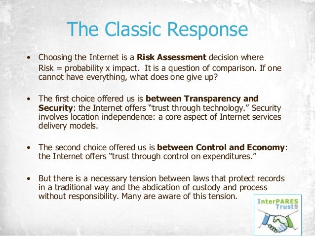 The Classic Response • Choosing the Internet is a Risk Assessment decision where Risk = probability x impact. It is a ques...
