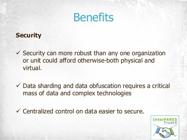Benefits Security ü Security can more robust than any one organization or unit could afford otherwise-both physical and vi...