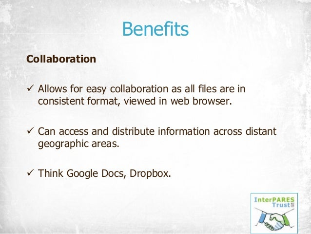 Benefits Collaboration ü Allows for easy collaboration as all files are in consistent format, viewed in web browser. ü Can...