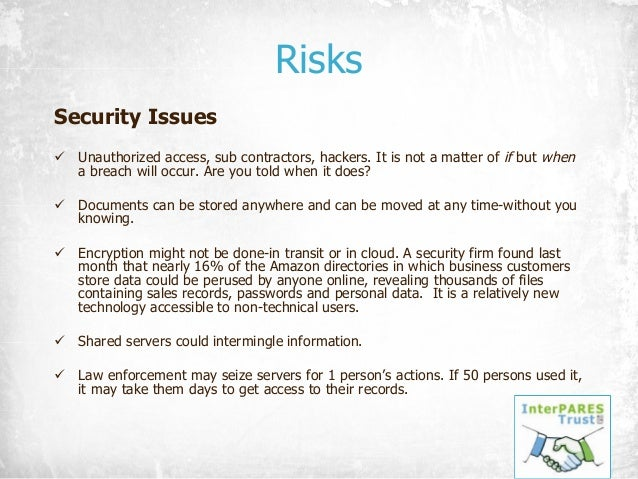 Risks Security Issues ü Unauthorized access, sub contractors, hackers. It is not a matter of if but when a breach will occ...