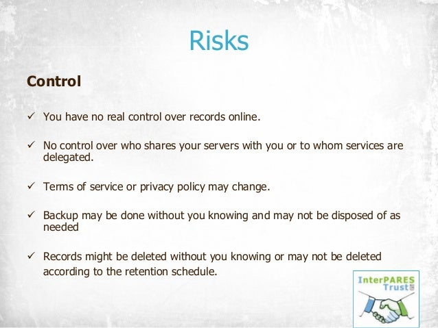 Risks Control ü You have no real control over records online. ü No control over who shares your servers with you or to who...