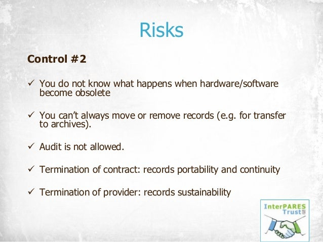 Risks Control #2 ü You do not know what happens when hardware/software become obsolete ü You can't always move or remove r...