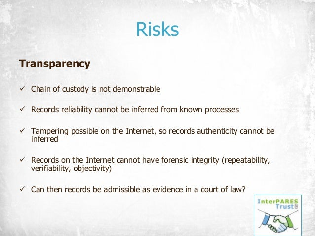 Risks Transparency ü Chain of custody is not demonstrable ü Records reliability cannot be inferred from known processes ü ...