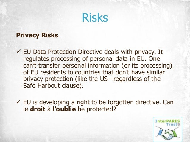 Risks Privacy Risks ü EU Data Protection Directive deals with privacy. It regulates processing of personal data in EU. One...