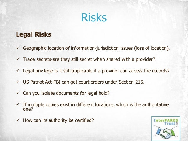 Risks Legal Risks ü Geographic location of information-jurisdiction issues (loss of location). ü Trade secrets-are they st...