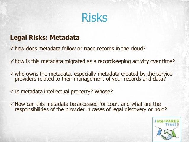 Legal Risks: Metadata ühow does metadata follow or trace records in the cloud? ühow is this metadata migrated as a recordk...