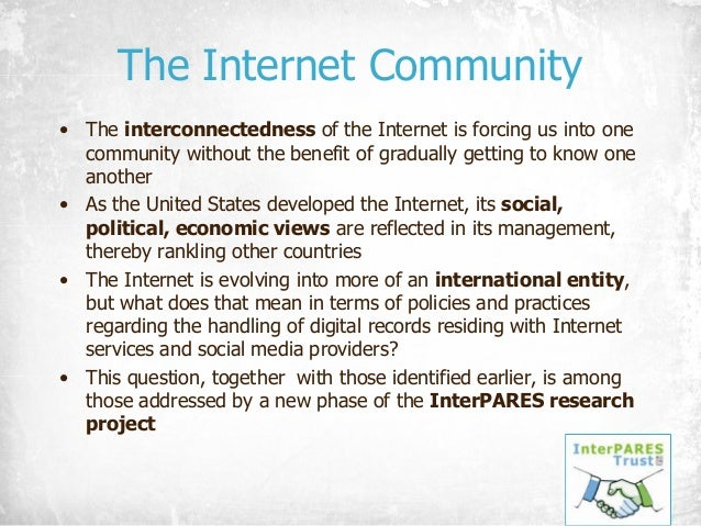 The Internet Community • The interconnectedness of the Internet is forcing us into one community without the benefit of gr...