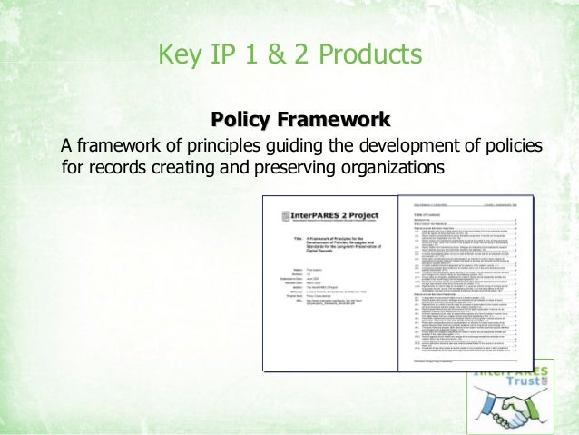 Key IP 1 & 2 Products Policy FrameworkPolicy Framework A framework of principles guiding the development of policies for r...