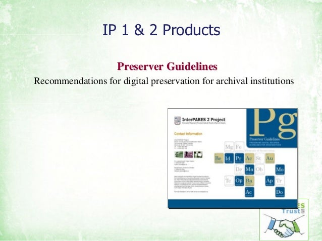 IP 1 & 2 Products Preserver GuidelinesPreserver Guidelines Recommendations for digital preservation for archival instituti...