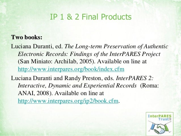 IP 1 & 2 Final Products Two books:Two books: Luciana Duranti, ed. The Long-term Preservation of Authentic Electronic Recor...