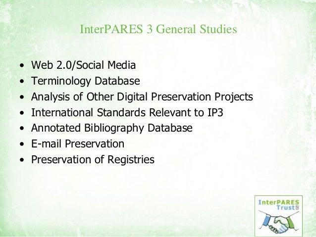 InterPARES 3 General Studies • Web 2.0/Social Media • Terminology Database • Analysis of Other Digital Preservation Projec...