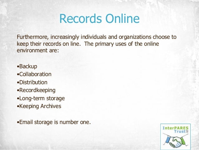 Records Online Furthermore, increasingly individuals and organizations choose to keep their records on line. The primary u...