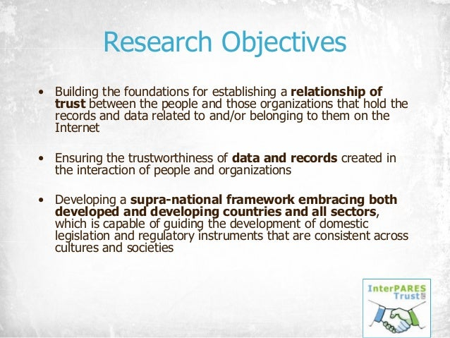 Research Objectives • Building the foundations for establishing a relationship of trust between the people and those organ...