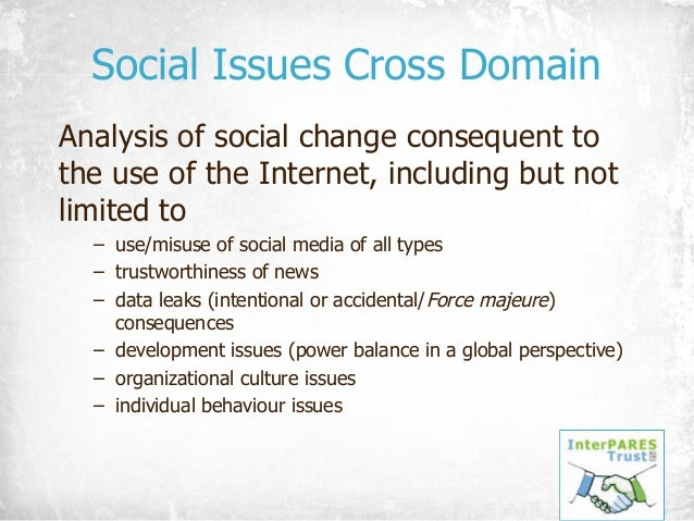 Social Issues Cross Domain Analysis of social change consequent to the use of the Internet, including but not limited to –...