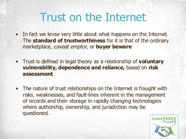 Trust on the Internet • In fact we know very little about what happens on the Internet. The standard of trustworthiness fo...