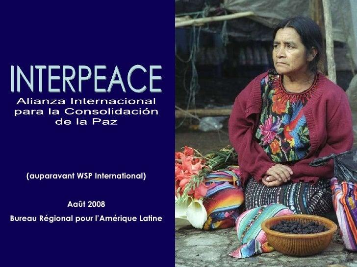 INTERPEACE<br />Alianza Internacional<br />para la Consolidación<br />de la Paz<br />(auparavant WSP International)<br />A...