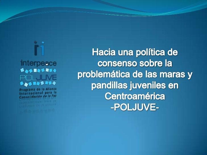 Hacia una política de consenso sobre la problemática de las maras y pandillas juveniles en Centroamérica<br />-POLJUVE-<br />
